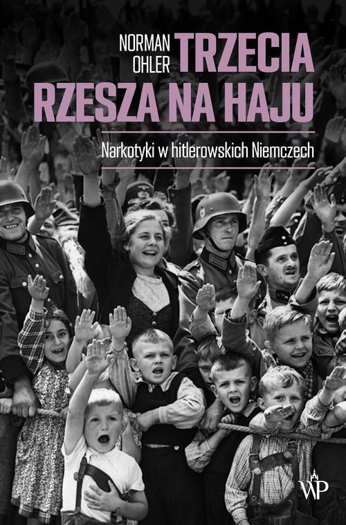 okładka Trzecia Rzesza na haju Narkotyki w hitlerowskich Niemczechksiążka |  | Norman Ohler