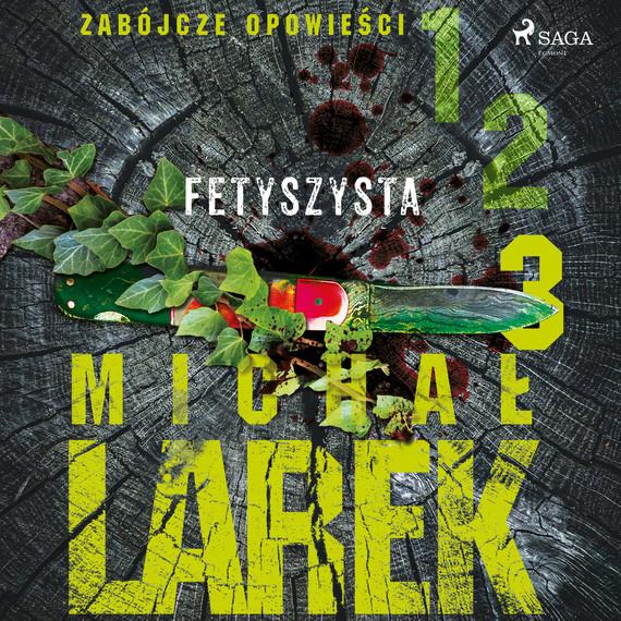 okładka Zabójcze opowieści 3: Fetyszystaaudiobook   MP3   Michał  Larek
