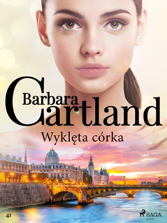 okładka Wyklęta córka - Ponadczasowe historie miłosne Barbary Cartlandebook | epub, mobi | Cartland Barbara