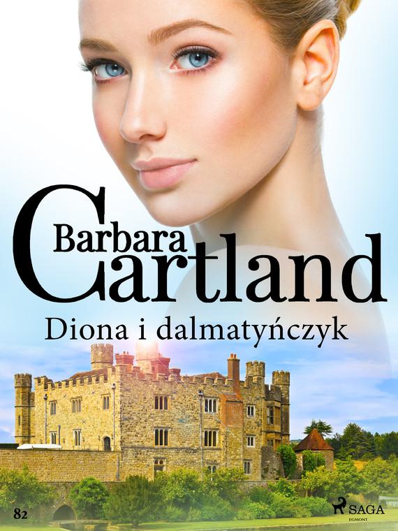 okładka Diona i dalmatyńczyk - Ponadczasowe historie miłosne Barbary Cartlandebook   epub, mobi   Cartland Barbara