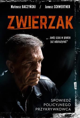 okładka Zwierzak. Spowiedź policyjnego przykrywkowcaksiążka      Mateusz Baczyński, Schwertner Janusz