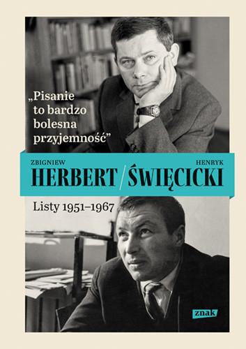 okładka Pisanie to bardzo bolesna przyjemność. Listy 1951-1967książka      Zbigniew Herbert, Henryk Święcicki