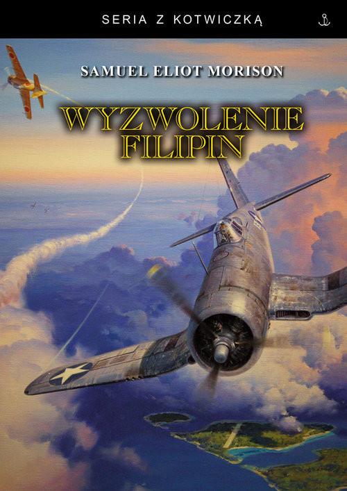 okładka Wyzwolenie Filipin. Luzon, Mindanao i Wyspy Visayan 1944 -1945książka |  | Samuel Eliot Morison