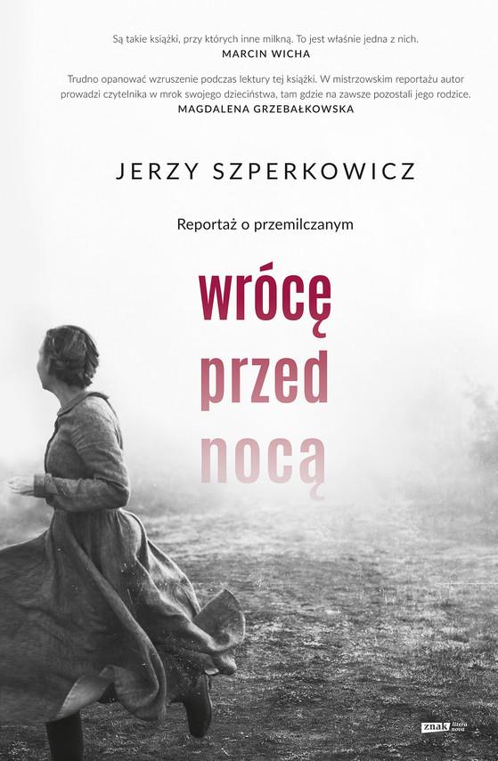 okładka Wrócę przed nocą. Reportaż o przemilczanymebook   epub, mobi   Jerzy Szperkowicz