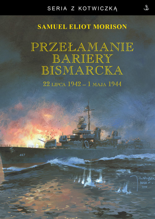 okładka Przełamanie bariery Bismarcka. 22 lipca 1942 - 1 maja 1944książka |  | Samuel Eliot Morison
