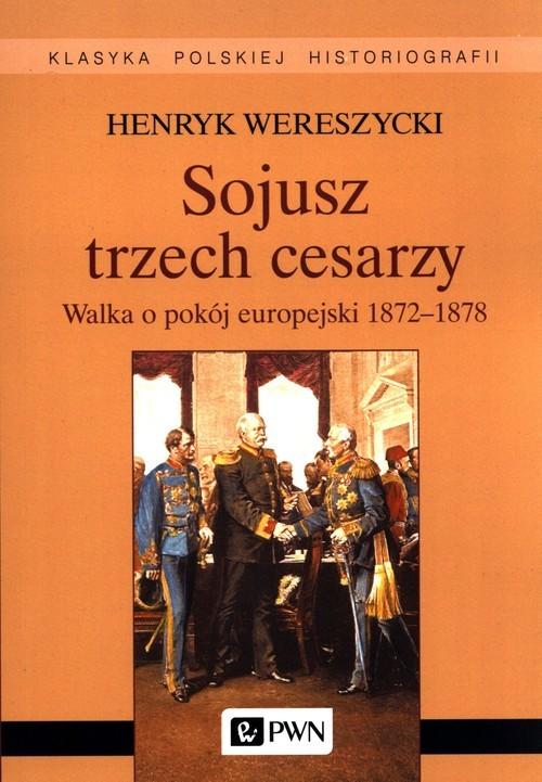 okładka Sojusz trzech cesarzy. Walka o pokój europejski 1872-1878książka |  | Henryk Wereszycki