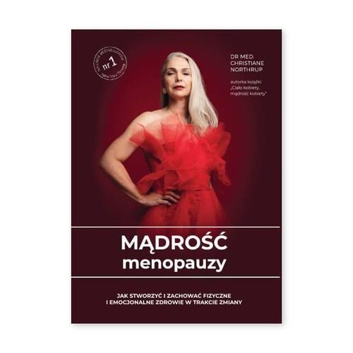 okładka Mądrość menopauzy Jak stworzyć i zachować fizyczne i emocjonalne zdrowie w trakcie zmianyksiążka      Christiane Northrup