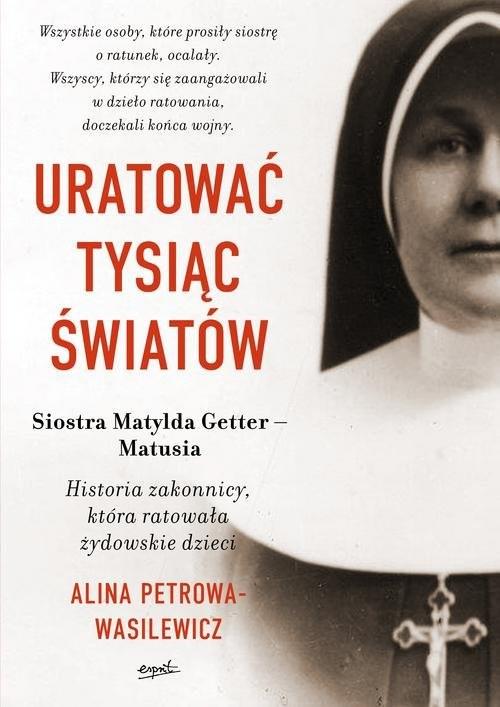 okładka Uratować tysiąc światów Historia zakonnicy, która ratowała żydowskie dzieciksiążka      Alina Petrowa-Wasilewicz