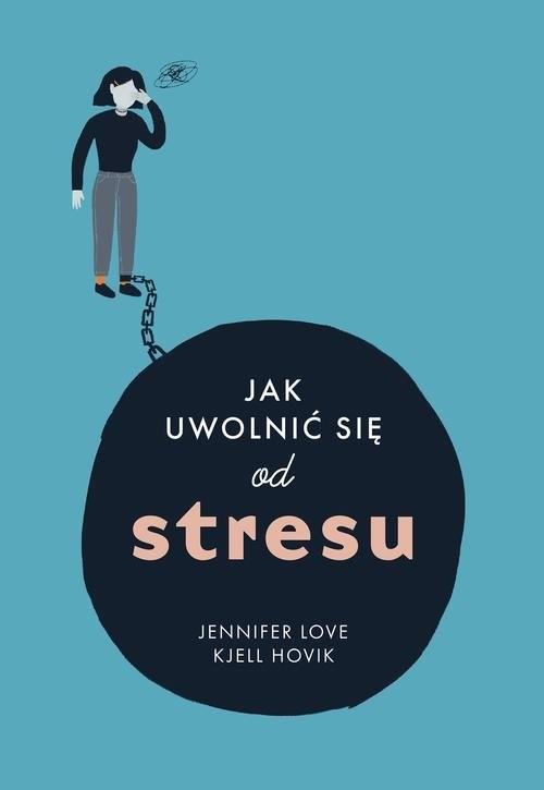 okładka Jak uwolnić się od stresuksiążka |  | Jennifer Love, Kjell Hovik
