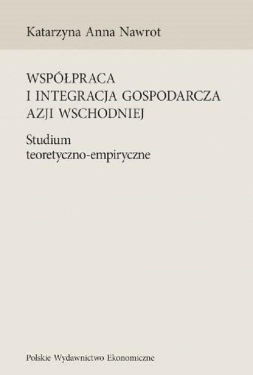 okładka Współpraca i integracja gospodarcza Azji Wschodniej Studium teoretyczno-empiryczneksiążka |  | Katarzyna A. Nawrot