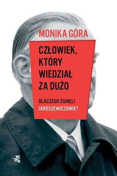 okładka Człowiek, który wiedział za dużo. Dlaczego zginęli Jaroszewiczowie książka |  | Monika Góra