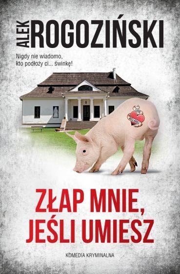 okładka Złap mnie, jeśli umiesz książka |  | Alek Rogoziński