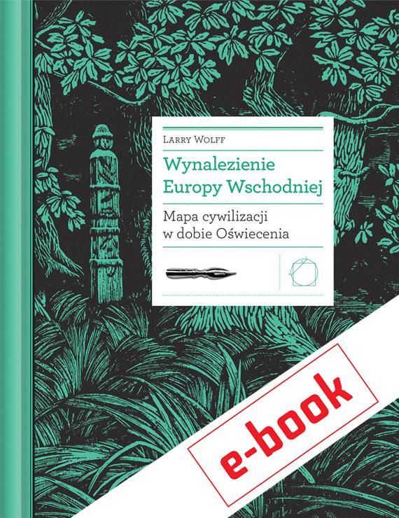 okładka Wynalezienie Europy Wschodniej. Mapa cywilizacji w dobie Oświeceniaebook | epub, mobi | Larry Wolff