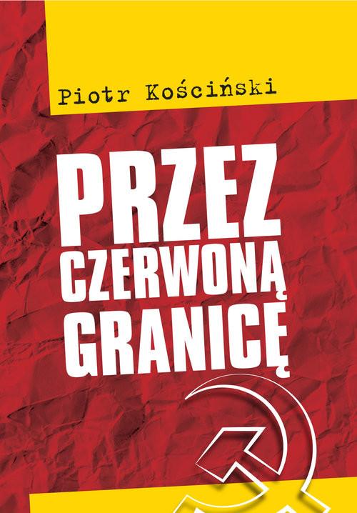 okładka Przez czerwoną granicęksiążka      Piotr Kościński