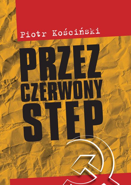 okładka Przez czerwony stepksiążka |  | Piotr Kościński