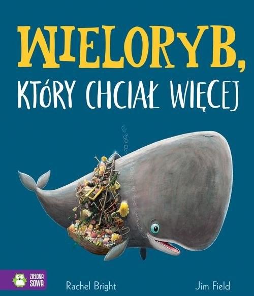 okładka Wieloryb który chciał więcejksiążka      Bright Rachel, Jim Field