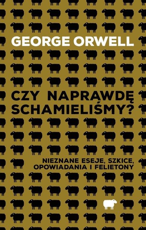 okładka Czy naprawdę schamieliśmy? Nieznane eseje, szkice, opowiadania i felietonyksiążka |  | George Orwell
