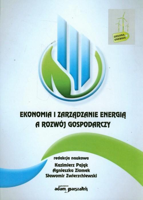okładka Ekonomia i zarządzanie energią a rozwój gospodarczyksiążka     