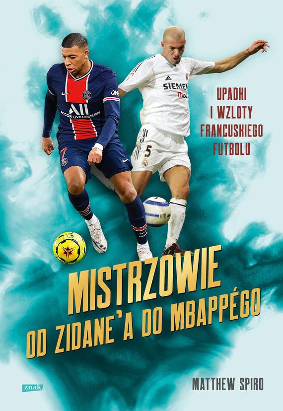 okładka Mistrzowie. Od Zidane'a do Mbappégo. Upadki i wzloty francuskiego futboluebook | epub, mobi | Matthew Spiro