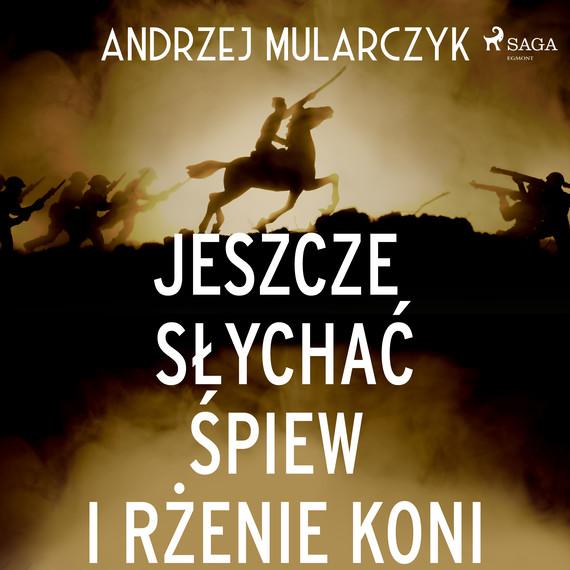 okładka Jeszcze słychać śpiew i rżenie koniaudiobook | MP3 | Andrzej Mularczyk