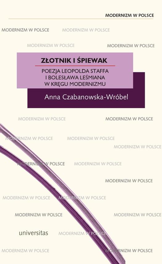 okładka Złotnik i śpiewak. Poezja Leopolda Staffa i Bolesława Leśmiana w kręgu modernizmuebook | pdf | Anna Czabanowska-Wróbel
