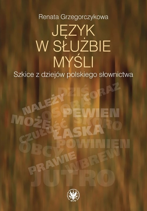 okładka Język w służbie myśli Szkice z dziejów polskiego słownictwaksiążka      Grzegorczykowa Renata