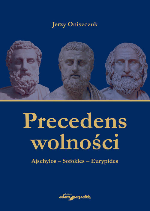 okładka Precedens wolności. Ajschylos-Sofokles-Eurypidesksiążka |  | Oniszczuk Jerzy