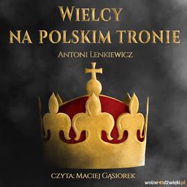 okładka Wielcy na polskim tronieaudiobook   MP3   Lenkiewicz Antoni