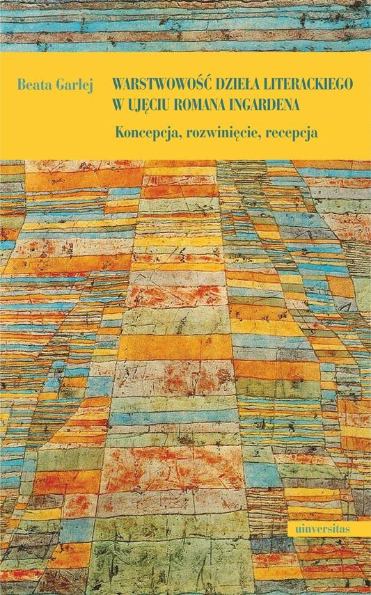 okładka Warstwowość dzieła literackiego w ujęciu Romana Ingardena. Koncepcja, rozwinięcie, recepcjaebook | pdf | Garlej Beata
