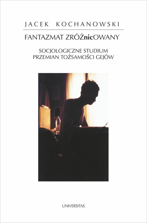 okładka Fantazmat zróżnicowany. Socjologiczne studium przemian tożsamości gejówebook   pdf   Jacek Kochanowski
