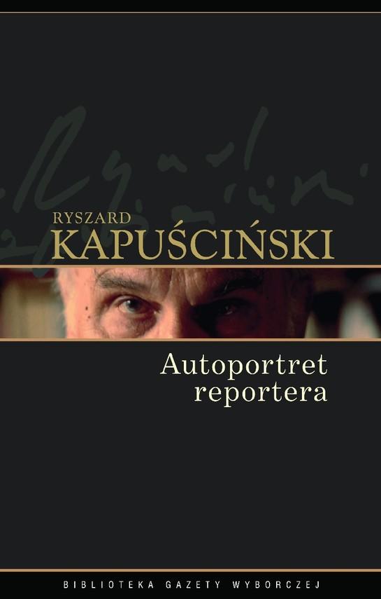 okładka Autoportret reporteraebook   epub, mobi   Ryszard Kapuściński