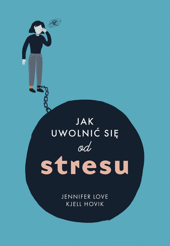 okładka Jak uwolnić się od stresuebook | epub, mobi | Jennifer Love, Kjell Hovik