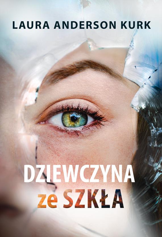 okładka Dziewczyna ze szkłaebook | epub, mobi | Laura Anderson Kurk