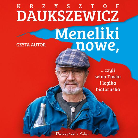 okładka Meneliki nowe, czyli wina Tuska i logika białoruskaaudiobook | MP3 | Krzysztof Daukszewicz