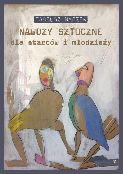 okładka Nawozy sztuczne dla starców i młodzieżyksiążka      Tadeusz Nyczek