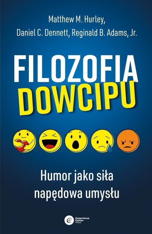 okładka Filozofia dowcipu Humor jako siła napędowa umysłuksiążka      Matthew M. Hurley, Daniel C. Dennett, Reginald B. AdamsJr.