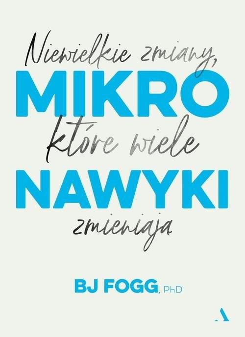 okładka Mikronawyki Niewielkie zmiany które wiele zmieniająksiążka      Fogg BJ