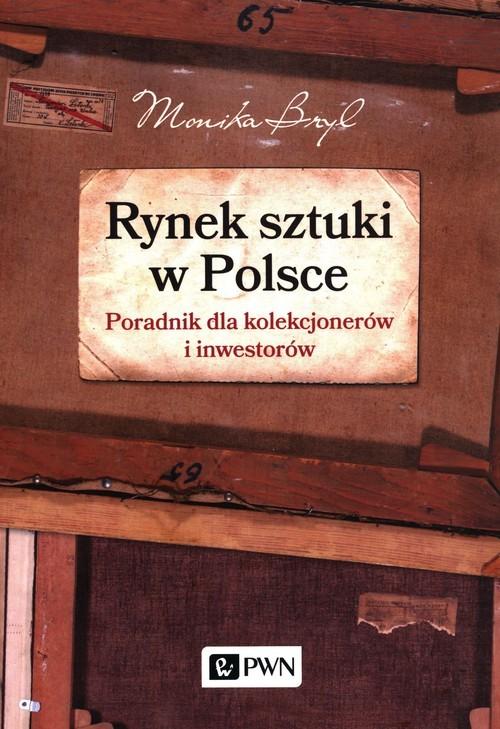 okładka Rynek sztuki w Polsce Poradnik dla kolekcjonerów i inwestorówksiążka |  | Monika Bryl