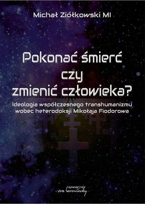 okładka Pokonać śmierć czy zmienić człowieka?książka |  | Ziółkowski Michał