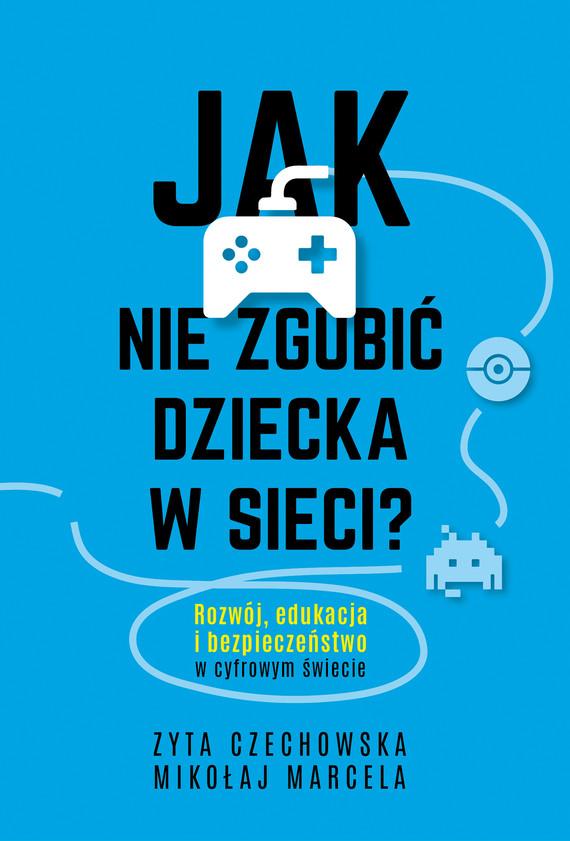 okładka Jak nie zgubić dziecka w sieciebook | epub, mobi | Mikołaj Marcela, Zyta Czechowska