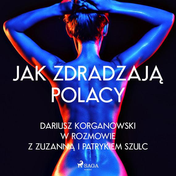 okładka Jak zdradzają Polacyaudiobook | MP3 | Dariusz Korganowski, Szulc Patryk, Zuzanna Szulc