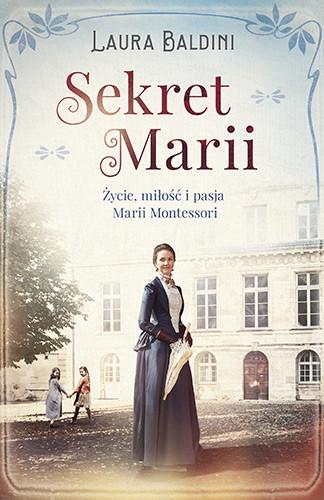 okładka Sekret Marii. Życie, miłość i pasja Marii Montessoriksiążka      Laura Baldini
