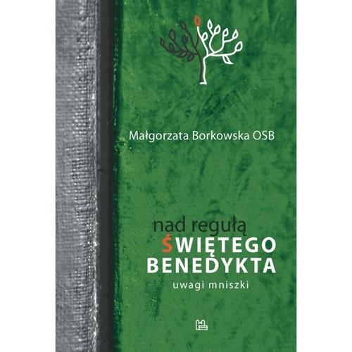 okładka Nad Regułą św Benedykta Uwagi mniszki / Tyniecksiążka |  | Małgorzata OSB Borkowska