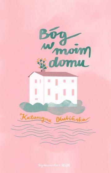 okładka Bóg w moim domu książka      Katarzyna Olubińska