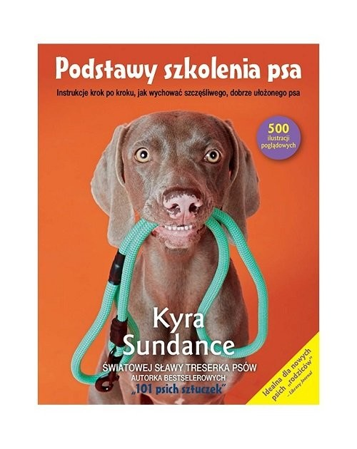 okładka Podstawy szkolenia psa. Instrukcje krok po kroku, jak wychować szczęśliwego, dobrze ułożonego psaksiążka      Kyra Sundance