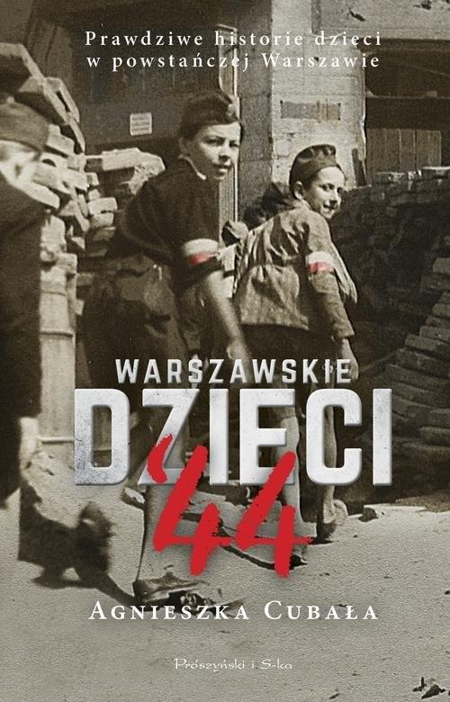 okładka Warszawskie dzieci`44 Prawdziwe historie dzieci w powstańczej Warszawieksiążka |  | Agnieszka Cubała