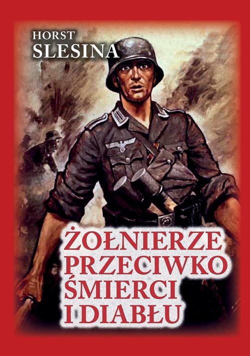 okładka Żołnierze przeciwko śmierci i diabłu Nasza walka w Związku Radzieckim. Relacja żołnierzaksiążka |  | Slesina Horst