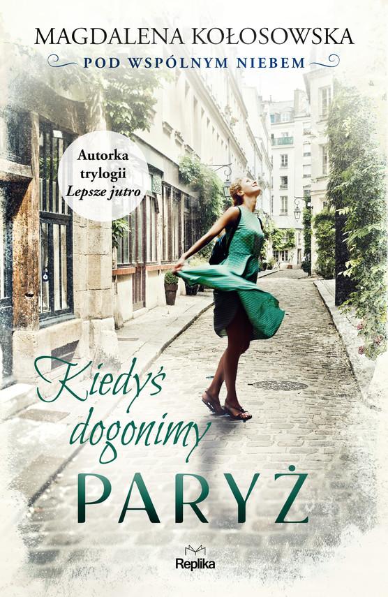okładka Kiedyś dogonimy Paryżebook | epub, mobi | Magdalena Kołosowska