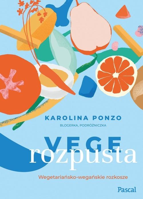 okładka Vege rozpusta Wegetariańsko-wegańskie rozkoszeksiążka      Karolina Maria Ponzo