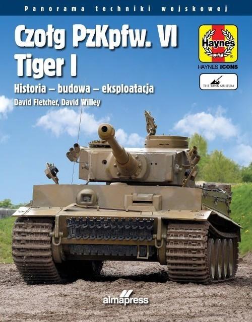 okładka Czołg PzKpfw. VI Tiger I. Historia - budowa - eksploatacjaksiążka      David Fletcher, David Willey